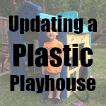 Updating a plastic playhouse.
