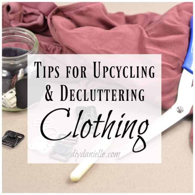Easy DIY tips for upcycling and decluttering clothing.