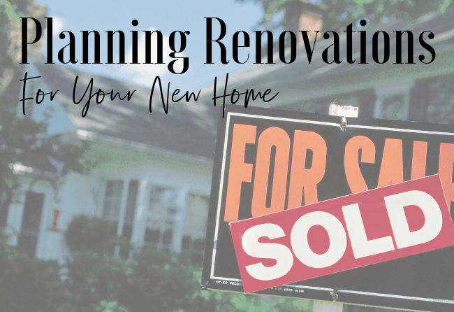 Planning renovations for your new home- and how to save money on and organize the updates!