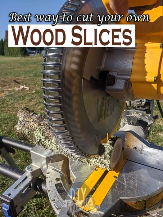 The best way to cut your own wood slices is with a miter saw. Just be careful!