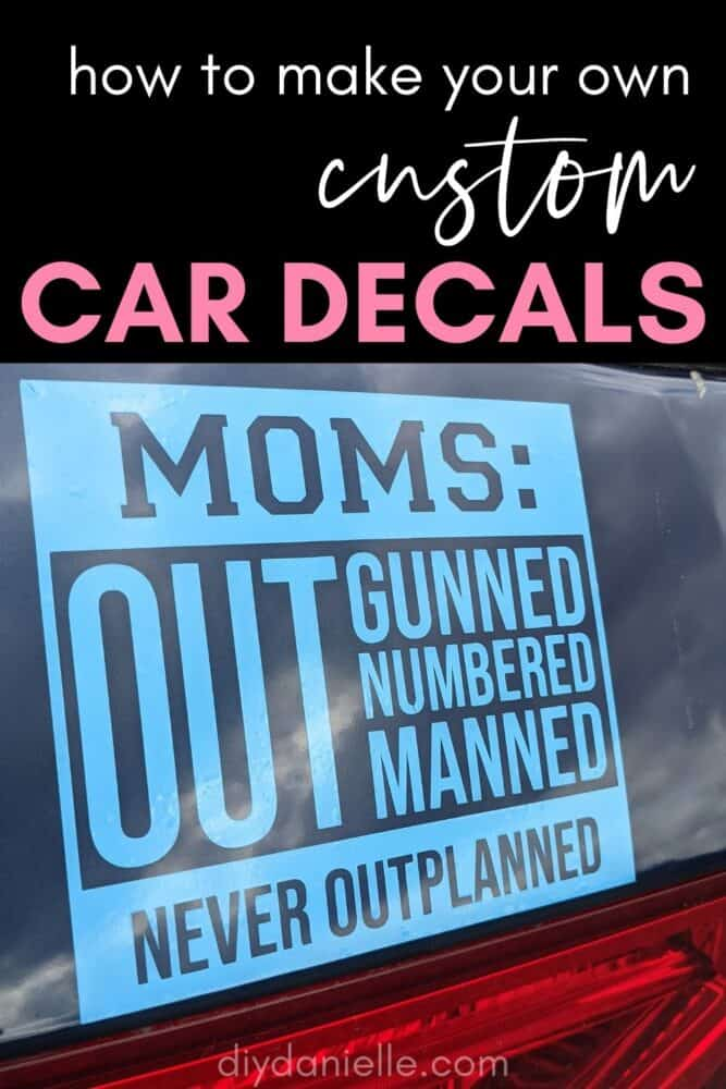"""How to make your own custom car decals. Decal reads """"Moms: Outgunned outnumbered outmanned, never outplanned."""" @diydanielle.com"""