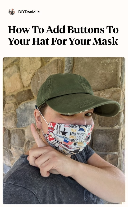 How to make your mask more comfortable: One way to do this is to add buttons to a hat and use the buttons to hold your ear elastics!