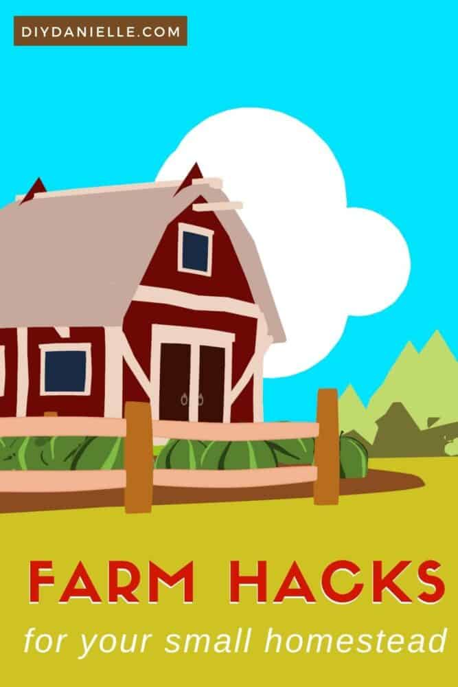 Farm hacks for your small homestead.