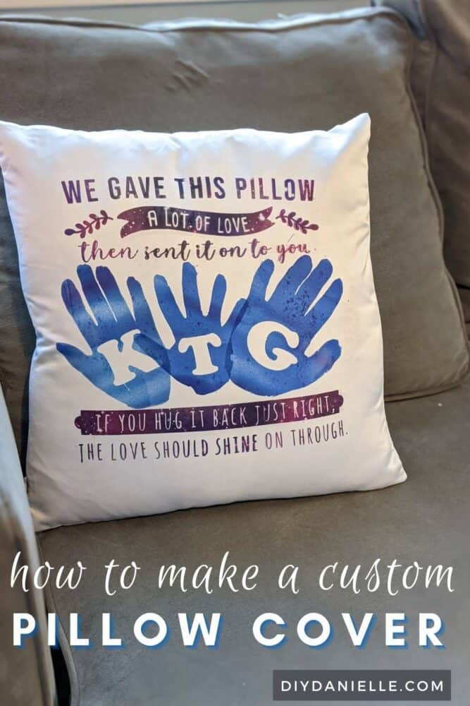 "Easy pillow covers made with Cricut Infusible Ink: Pillow says ""We gave this pillow a lot of love then sent it on to you. If you hug it back just right, the love should shine on through."" with kids' handprints in the middle."