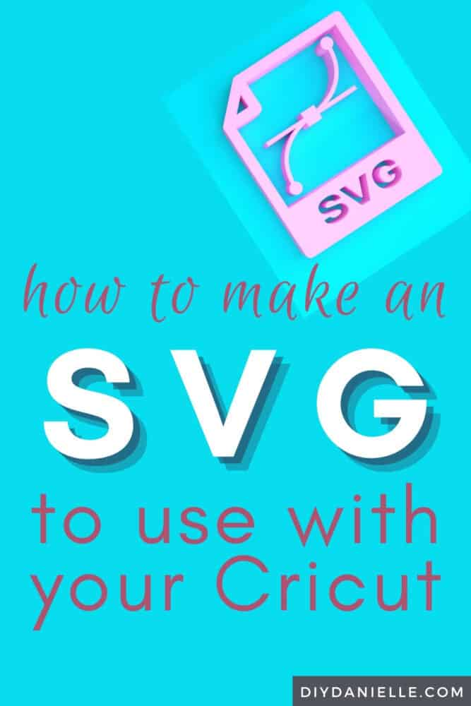 How to make an SVG to use with your Cricut--- the EASY way that won't break the bank.