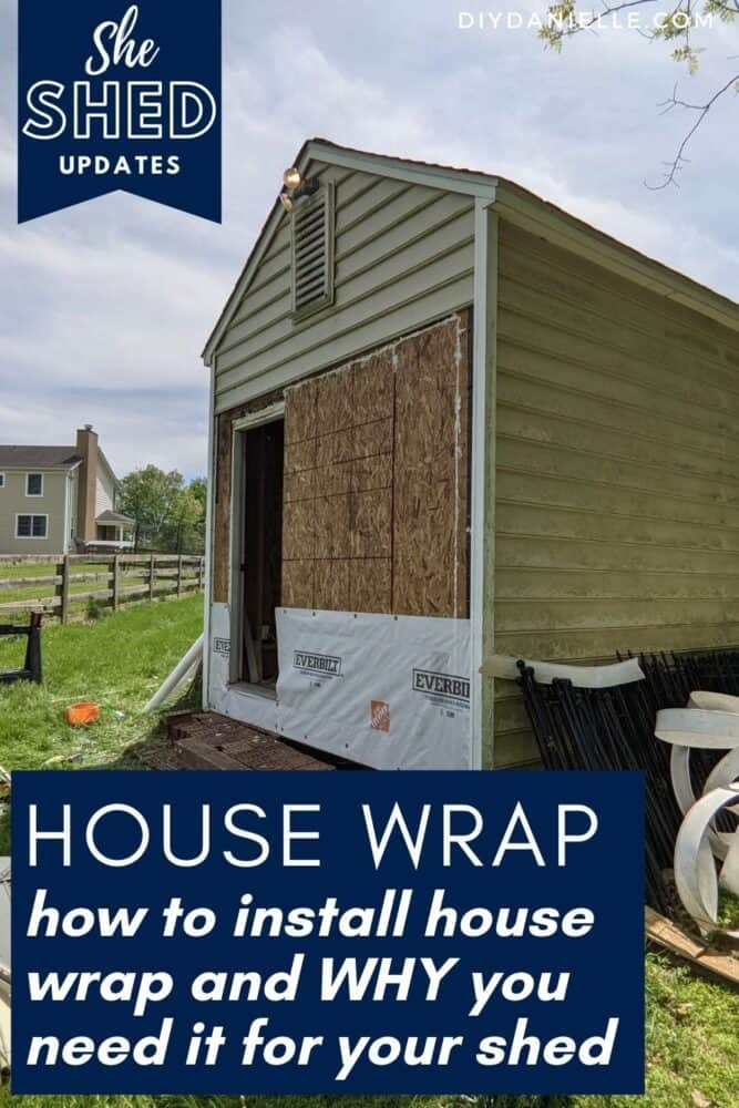 How to install house wrap (also known as Tyvek but I used Everbilt brand): And WHY you need it for your shed!