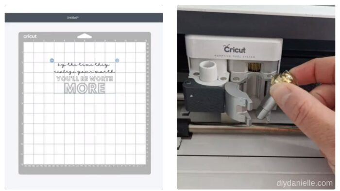 """Left: My design in Design Space says """"by the time they realize your worth, you'll be worth more.""""  Right: Putting my engraving tool into the Cricut Maker."""